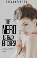 The Nerd Is Back Bitches! (CURRENTLY EDITING READ AT YOUR OWN RISK) by dreamyperson