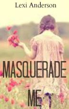 Masquerade Me by lex_marie8