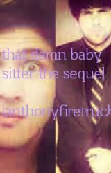 That Damn Babysitter -----The sequel Ianthony by ianthonyfiretruck
