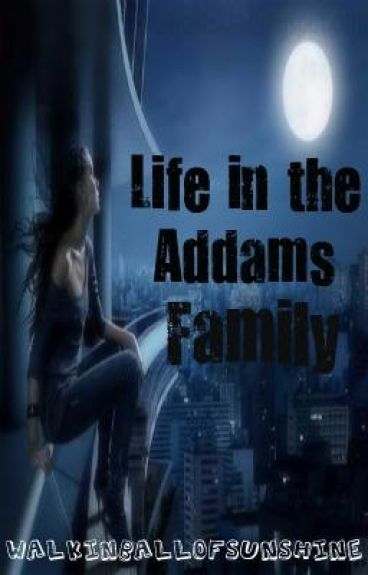 Life in the Addams Family by WalkinBallOfSunshine