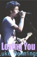 Loving you// Luke Hemmings [rewriting] by closeashemmings