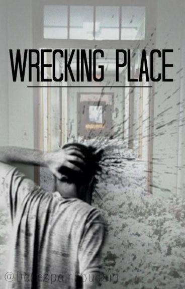 Wrecking Place : Un internat pas comme les autres.. [BoyxBoy] (Tome I.)