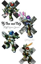 My One and Only (TMNT Husband Scenerios!!) (RARE UPDATES) by GlitterGelPen