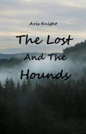 The Lost and the Hounds (Book Three of the Ranger and The Thief series) by Avisknight