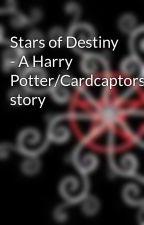 Stars of Destiny - A Harry Potter/Cardcaptors story by SophiaFireweaver