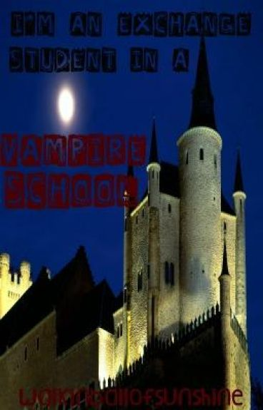 I'm an Exchange Student--in a Vampire School by WalkinBallOfSunshine