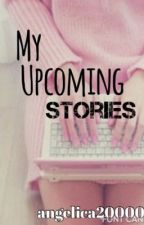 My Upcoming Stories by angelica20000