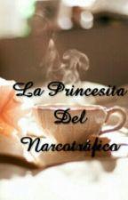 La princesita del narcotráfico by Francisca_Monserrat