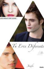 Tu Eres Diferente (Edward Cullen & Tu) by jazibe_Malik23