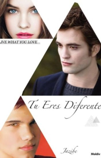 Tu Eres Diferente (Edward Cullen & Tu)