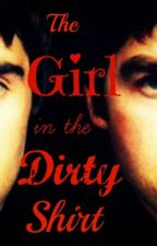 The Girl In The Dirty Shirt by AstroInsomniac