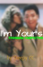 I'm Yours (ThomAra Fanfiction) by CreepyCC