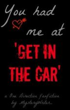 You had me at 'get in the car' (a 1D fanfic) by MysteryWriter_