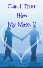CAN I TRUST HIM . . . MY MATE ? by nikhila