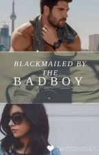 Blackmailed by the BadBoy(COMPLETED) ✔ by TwistedSouls_