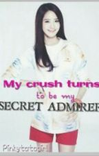 """My CRUSH turns to be my SECRET ADMIRER?"" by pinkytatagirl"