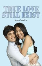True Love Still Exist (JaDine) (Completed) by jamesftnadine