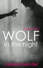 Wolf In The Night ✚ Book Two ✚ by melbender
