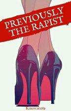 Previously The Rapist by kimochii69