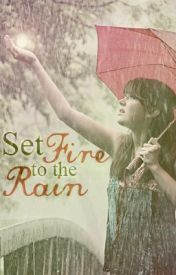 Set Fire to the Rain by fireburning
