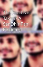 The Road Not Taken - A SanDhir Fan Fiction :) by AishaRandhirHolic