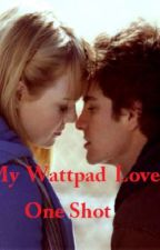 My Wattpad Love- One Shot. by WendyDianee