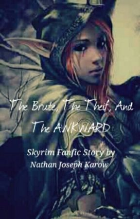 The Brute, the Thief, and the Awkward (Skyrim Fanfiction
