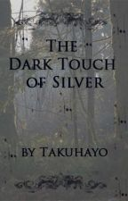 The Dark Touch of Silver [boyxboy] by Takuhayo