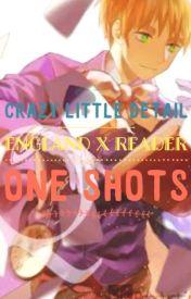 Crazy Little Detail ( Hetalia: England x Reader, One-Shots ) by TheCrazyLittleGirl20
