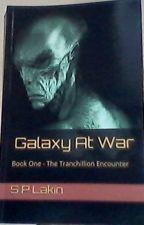 GALAXY AT WAR   -   Book 1   -   The Tranchillion Encounter by SimonLakin