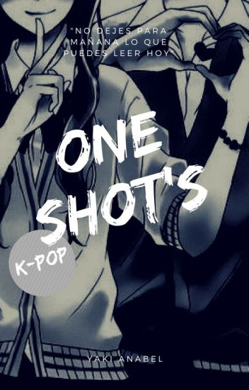 ONE SHOT'S ~ K-Pop (~^^~)