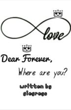 Dear Forever [Where are you?] by giegreys