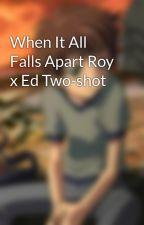 When It All Falls Apart Roy x Ed Two-shot by PhantomKit157