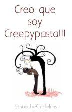 Creo que soy Creepypasta!!! by MoochDlekins