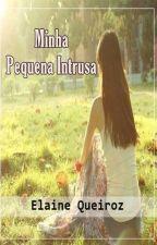 Minha Pequena Intrusa. by ElaineBDQ