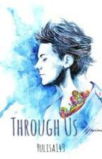 Through Us (Sequel to Through the Dark l.t.) by yulisa143