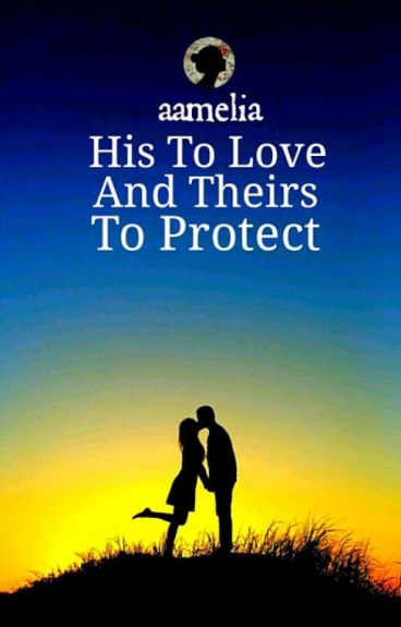 His To Love And Theirs To Protect