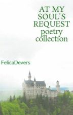 AT MY SOUL'S REQUEST poetry collection by FelicaDevers