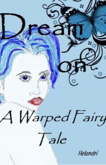Dream On - A Warped Fairy Tale