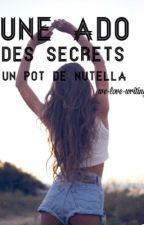 Une Ado. Des Secrets. Un pot de Nutella. by we-love-writing