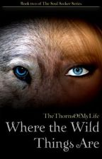 Where the Wild Things Are - Book Two by thethornsofmylife