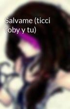 Salvame (ticci toby y tu) by caeli_williams_02