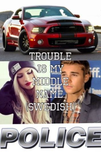Trouble is my middle namne (Swedish)