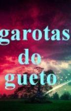 Garotas Do Gueto by JanneLovato