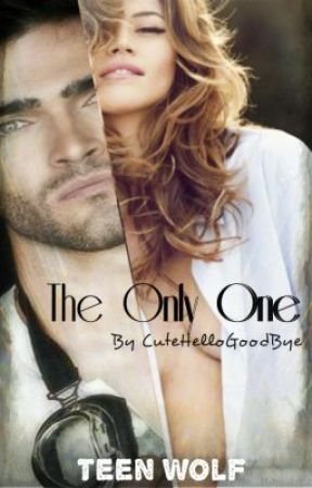 The Only One ( Teen Wolf ) by CuteHelloGoodbye