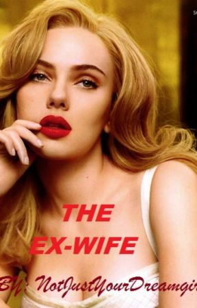 THE EX-WIFE (Editing) by NotJustYourDreamGirl