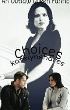 CHOICES ~AN OUTLAW QUEEN FANFICTION by katelynshares