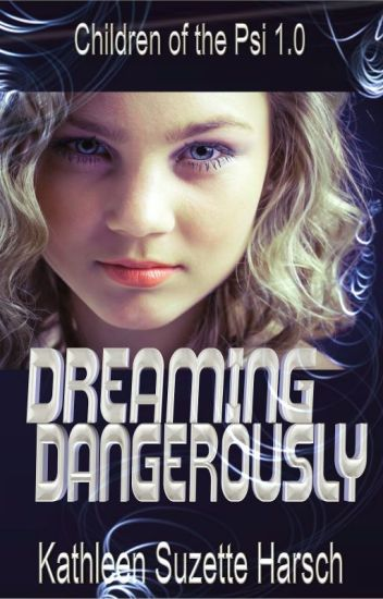 DREAMING DANGEROUSLY (Children of the Psi 1.0)