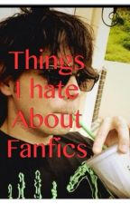 Thing I hate about fanfics by Milk-Dad