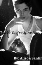 Babe You're Mine Now by alilovesdogs